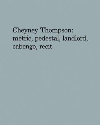 Cheyney Thompson: Metric, Pedestal, Landlord, Cabengo, Recit (Paperback)