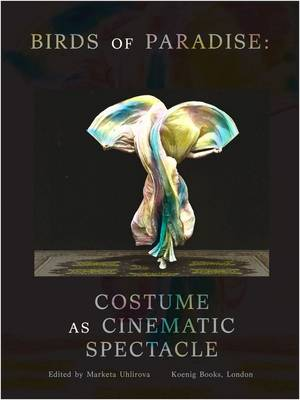 Birds of Paradise: Costume as Cinematic Spectacle (Paperback)