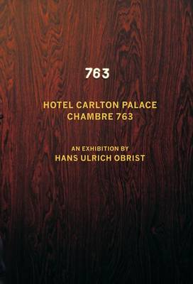 Hotel Carlton Palace. Chambre 763: An Exhibition by Hans Ulrich Obrist (Paperback)