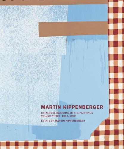 Martin Kippenberger: Paintings Volume III: Catalogue Raisonne of the Paintings 1987 - 1992 (Hardback)