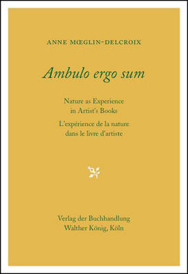 Ambulo Ergo Sum. Anne Moeglin-Delcroix: Nature as Experience in Artists' Books (Hardback)