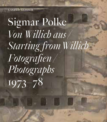 Sigmar Polke: Starting from Willich. Photographs 1973 - 78 (Hardback)