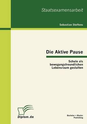 Die Aktive Pause: Schule ALS Bewegungsfreundlichen Lebensraum Gestalten (Paperback)
