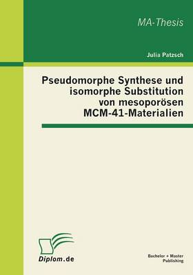 Pseudomorphe Synthese Und Isomorphe Substitution Von Mesoporosen MCM-41-Materialien (Paperback)