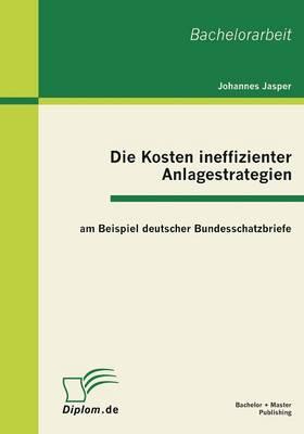 Die Kosten Ineffizienter Anlagestrategien Am Beispiel Deutscher Bundesschatzbriefe (Paperback)