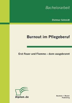 Burnout Im Pflegeberuf: Erst Feuer Und Flamme - Dann Ausgebrannt (Paperback)