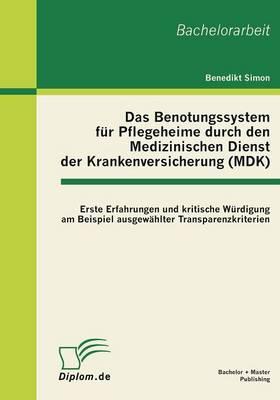 Das Benotungssystem Fur Pflegeheime Durch Den Medizinischen Dienst Der Krankenversicherung (Mdk) (Paperback)