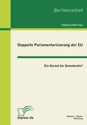 Doppelte Parlamentarisierung Der Eu: Ein Garant Fur Demokratie? (Paperback)