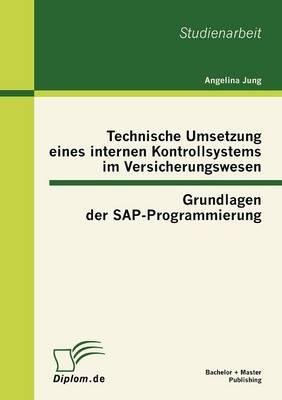 Technische Umsetzung Eines Internen Kontrollsystems Im Versicherungswesen: Grundlagen Der Sap-Programmierung (Paperback)