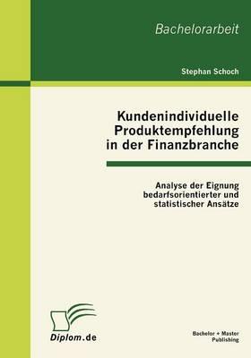 Kundenindividuelle Produktempfehlung in Der Finanzbranche: Analyse Der Eignung Bedarfsorientierter Und Statistischer ANS Tze (Paperback)