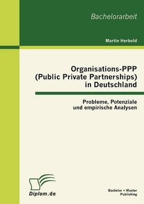 Organisations-PPP (Public Private Partnerships) in Deutschland: Probleme, Potenziale Und Empirische Analysen (Paperback)
