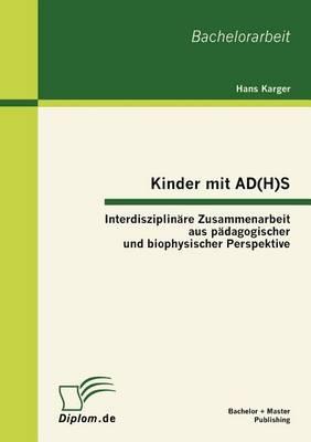 Kinder Mit Ad(h)S - Interdisziplin Re Zusammenarbeit Aus P Dagogischer Und Biophysischer Perspektive (Paperback)