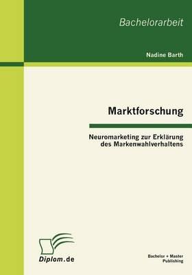 Marktforschung - Neuromarketing Zur Erkl Rung Des Markenwahlverhaltens (Paperback)