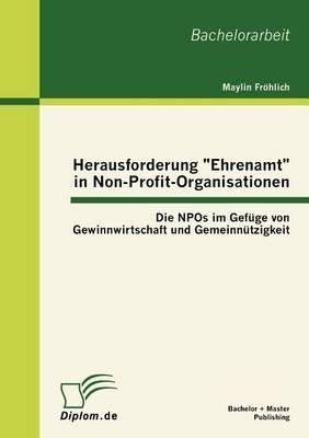 """Herausforderung """"Ehrenamt"""" in Non-Profit-Organisationen: Die Npos Im Gef GE Von Gewinnwirtschaft Und Gemeinn Tzigkeit (Paperback)"""