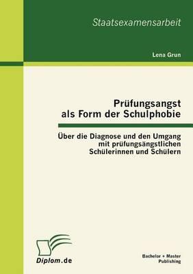 PR Fungsangst ALS Form Der Schulphobie: Ber Die Diagnose Und Den Umgang Mit PR Fungs Ngstlichen Sch Lerinnen Und Sch Lern (Paperback)