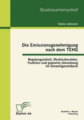Die Emissionsgenehmigung Nach Dem Tehg: Regelungsinhalt, Rechtscharakter, Funktion Und Geplante Umsetzung Im Umweltgesetzbuch (Paperback)