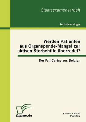 Werden Patienten Aus Organspende-Mangel Zur Aktiven Sterbehilfe Berredet? Der Fall Carine Aus Belgien (Paperback)