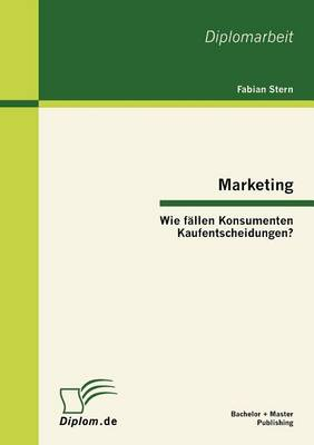 Marketing: Wie F Llen Konsumenten Kaufentscheidungen? (Paperback)