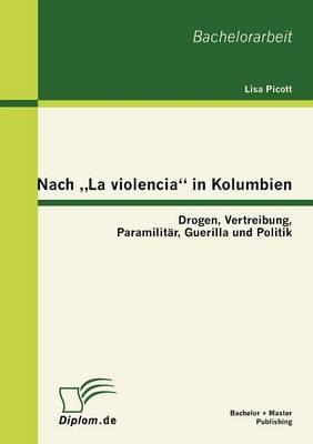 "Nach La Violencia"" in Kolumbien: Drogen, Vertreibung, Paramilit R, Guerilla Und Politik (Paperback)"