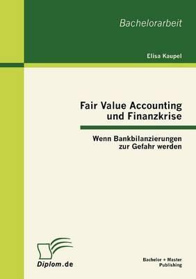 Fair Value Accounting Und Finanzkrise: Wenn Bankbilanzierungen Zur Gefahr Werden (Paperback)