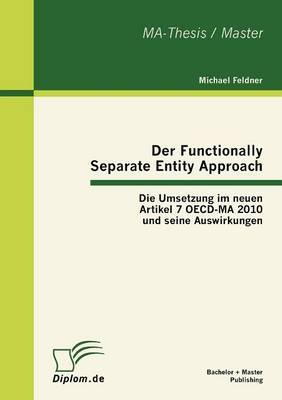 Der Functionally Separate Entity Approach: Die Umsetzung Im Neuen Artikel 7 Oecd-Ma 2010 Und Seine Auswirkungen (Paperback)