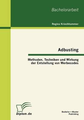 Adbusting: Methoden, Techniken Und Wirkung Der Entstellung Von Werbecodes (Paperback)