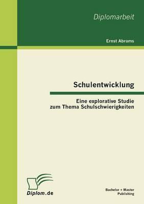 Schulentwicklung: Eine Explorative Studie Zum Thema Schulschwierigkeiten (Paperback)