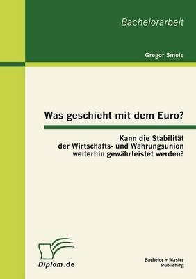 Was Geschieht Mit Dem Euro? Kann Die Stabilit T Der Wirtschafts- Und W Hrungsunion Weiterhin Gew Hrleistet Werden? (Paperback)