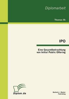 IPO: Eine Gesamtbetrachtung Von Initial Public Offering (Paperback)