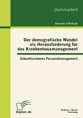 Der Demografische Wandel ALS Herausforderung Fur Das Krankenhausmanagement: Zukunftssicheres Personalmanagement (Paperback)