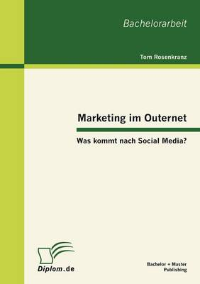 Marketing Im Outernet: Was Kommt Nach Social Media? (Paperback)