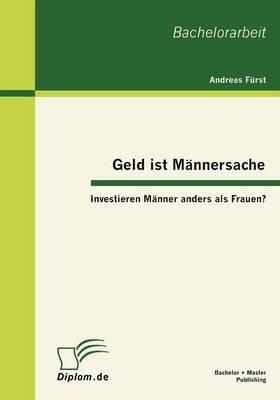 Geld Ist M Nnersache: Investieren M Nner Anders ALS Frauen? (Paperback)