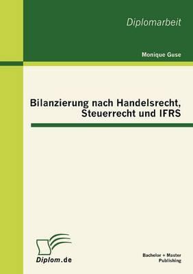 Bilanzierung Nach Handelsrecht, Steuerrecht Und Ifrs (Paperback)