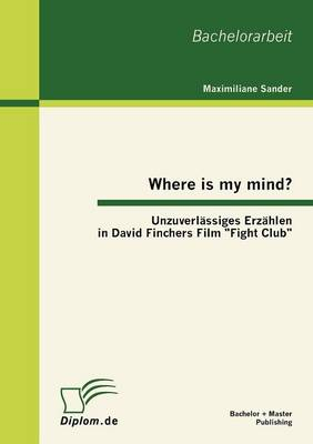 "Where Is My Mind?: Unzuverl Ssiges Erz Hlen in David Finchers Film ""Fight Club"" (Paperback)"