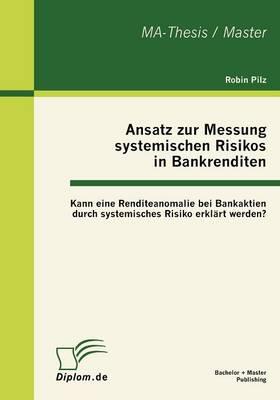 Ansatz Zur Messung Systemischen Risikos in Bankrenditen: Kann Eine Renditeanomalie Bei Bankaktien Durch Systemisches Risiko Erkl Rt Werden? (Paperback)