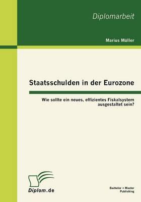 Staatsschulden in Der Eurozone: Wie Sollte Ein Neues, Effizientes Fiskalsystem Ausgestaltet Sein? (Paperback)