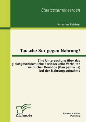 Tausche Sex Gegen Nahrung?: Eine Untersuchung Ber Das Gleichgeschlechtliche Soziosexuelle Verhalten Weiblicher Bonobos (Pan Paniscus) Bei Der Nahrungsaufnahme (Paperback)