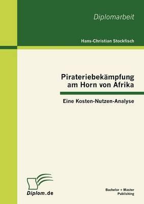 Pirateriebek Mpfung Am Horn Von Afrika: Eine Kosten-Nutzen-Analyse (Paperback)