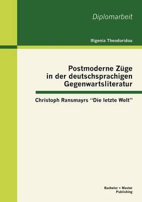 """Postmoderne Z GE in Der Deutschsprachigen Gegenwartsliteratur: Christoph Ransmayrs """"Die Letzte Welt"""" (Paperback)"""