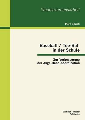Baseball / Tee-Ball in Der Schule: Zur Verbesserung Der Auge-Hand-Koordination (Paperback)