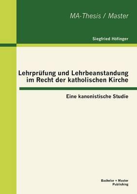 Lehrpr Fung Und Lehrbeanstandung Im Recht Der Katholischen Kirche: Eine Kanonistische Studie (Paperback)