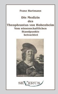 Die Medizin Des Theophrastus Paracelsus Von Hohenheim (Paperback)
