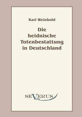 Die Heidnische Totenbestattung in Deutschland (Paperback)