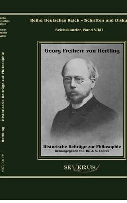 Georg Freiherr Von Hertling: Historische Beitr GE Zur Philosophie (Hardback)