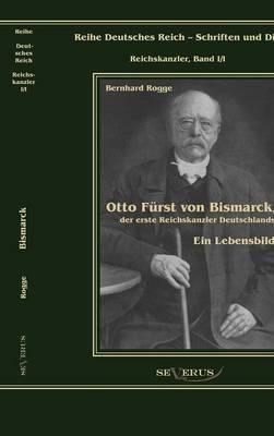 Otto F Rst Von Bismarck, Der Erste Reichskanzler Deutschlands. Ein Lebensbild (Hardback)