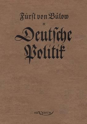 Bernhard Von B Low - Deutsche Politik (Paperback)