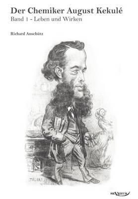 Der Chemiker August Kekul - Band 1: Leben Und Wirken (Paperback)