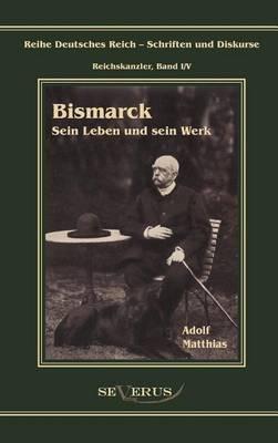 Otto F Rst Von Bismarck - Sein Leben Und Sein Werk (Hardback)