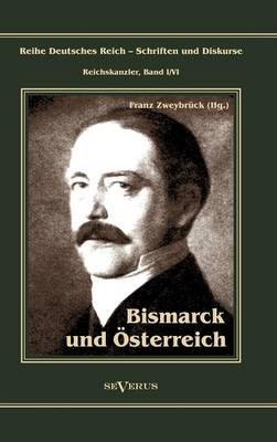Otto F Rst Von Bismarck. Bismarck Und Sterreich (Hardback)