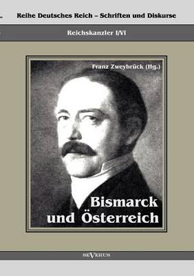 Reichskanzler Otto Von Bismarck. Bismarck Und sterreich (Paperback)